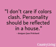 Tour Jane's house: http://www.countryliving.com/homes/house-tours/colorful-quirky-home-0311    #quotes #words #decorating