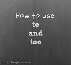 English teacher: how to use to and too | ImpartingGrace.com