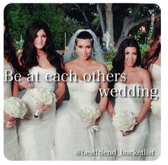 Best friend bucket list- Im determined to be Rylie's maid of honor!!!! And she will be mine.