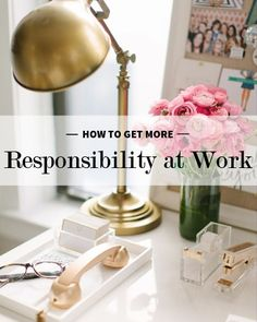 How to get more responsibility at work.