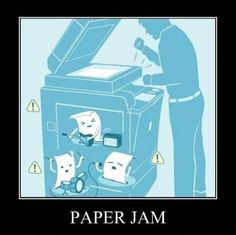 Paper JAM! Ha! I think I need to hang this by the copier.