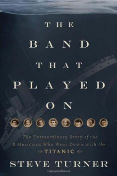 The Band that Played On: The Extraordinary Story of the 8 Musicians Who Went Down with the Titanic by Steve Turner,http://www.amazon.com/dp/1595552197/ref=cm_sw_r_pi_dp_b4cGsb0882PEQP2F