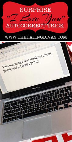 Surprise your spouse by changing the auto correct on their computer or phone. Set it so any time they type the word  THE it writes out I LOVE YOU! Easy AND fun!
