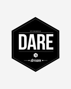 Dare To Dream - Inspirational Quotes