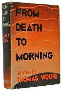 From Death to Morning, by Wolfe, Thomas..  New York: Charles Scribner's and Sons, 1935.. First Printing of the First Edition, in dust jacket book in fine condition; and in a very good dust jacket..  Listed by Idler Fine Books.  #firstedition