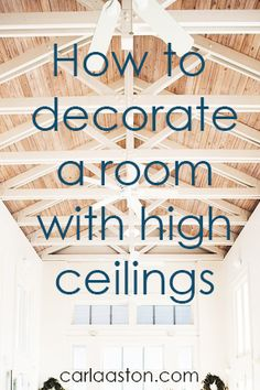 Tips for dealing with high ceilings - http://carlaaston.com/designed/decorate-high-ceiling