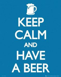 Keep calm and have a beer.