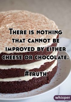 There is nothing that cannot be improved by either cheese or chocolate. #truth