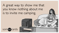 So true. I love NOT camping…