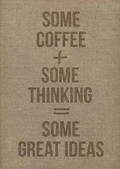 Coffee+thinking=great ideas