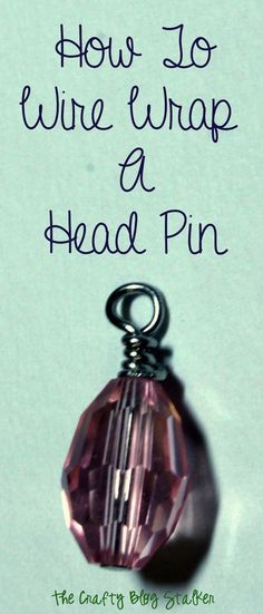 Jewelry Making Tips:  How to Wire Wrap a Head Pin  www.thecraftyblog...