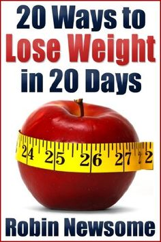 20 Ways to Lose Weight in 20 Days by Robin Newsome, http://www.amazon.com/dp/B007VGDA3U/ref=cm_sw_r_pi_dp_TSZ1qb1KCYQK1