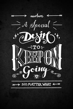 Lettering Experiments by Jon May, via Behance: Nurture a special desire to keep on going no matter what.