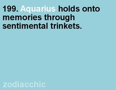 Aquarius - but to outsiders, it looks like I'm a pack-rat.