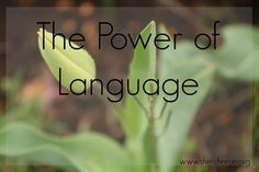She is Fierce: The Power of Language. We forget the power and meaning behind the words we say, but language is the foundation of our culture.