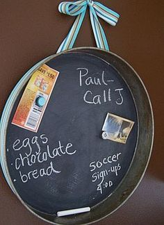 Could this be made of an old garbage can lid? I think that would be cool, too! Old Cake Pan...re-purposed into a unique message board! Thrift stores & yard sales always have pans that you can buy for next to nothing...use chalkpaint, glue a ribbon on the back & use as a trash to treasure message/magnet chalkboard!!