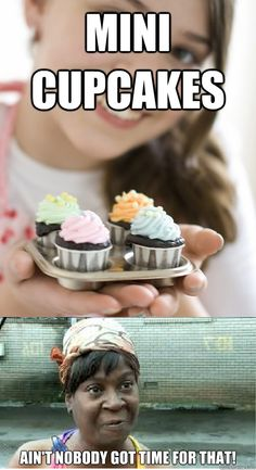 mini cupcakes aint nobody got time for that - Sweet Brown Does Cupcakes