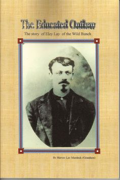 One of the Wild Bunch, Elzy Lay, smart and well-educated for that day and time.