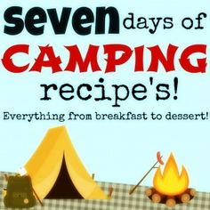 7 days of camping recipe's! Everything from breakfast to dessert