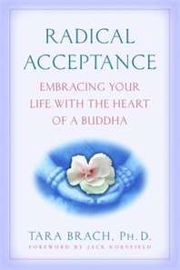 Radical Acceptance is a very nice read and will give you a lot to think about.