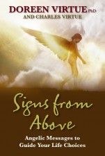 Signs From Above:Angelic Messages To Guide Your Life Choices by Doreen Virtue.    Your guardian angels are continuously giving you messages, frequently through signs, such as seeing rainbows, repetitive number sequences, finding coins or feathers, and hearing meaningful songs. In Signs from Above, Doreen Virtue and her son Charles teach how to understand the signs that are always around you. You'll gain comfort from reading true stories of how angels answered prayers.