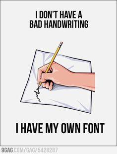 I don't have bad handwriting.