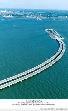 This bridge connects Denmark and Sweden. They made part of it underwater in order to let ships pass. Huh.