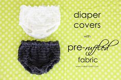 Diaper Covers with Pre-Ruffled Fabric: cute little something to cover those diapers.  www.makeit-loveit.com