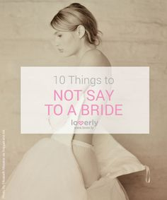 What You Shouldn't Say To A Bride One Month Before Her Wedding
