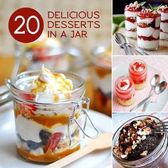 Ooooooh YUM! Why does everything look   better in a jar? :) 20 Delicious Desserts in a Jar