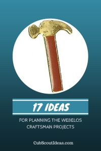 17 Ideas for Planning the Webelos Craftsman Projects - Cub Scout Ideas