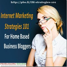 Internet Marketing Strategies 101 For Home Based Business Bloggers