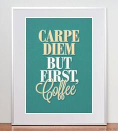 Carpe diem. But first, coffee. Typographic Print. A3 or 11x14. Coffee Quote. Kitchen Poster.