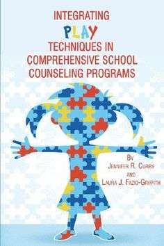 Integrating Play Techniques in Comprehensive Counseling Programs.
