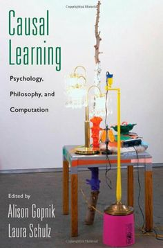 Causal learning : psychology, philosophy, and computation / edited by Alison Gopnik, Laura Schulz.