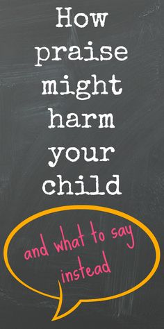 How praise might harm your child - and great tips on how to make what you say to your child really help them to succeed.