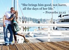 Proverbs 31:12 love this for an engagement photo