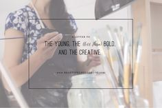 A Letter to the young, the (less than) bold, and the creative.