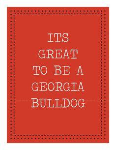 printable: It's great to be a Georgia Bulldog