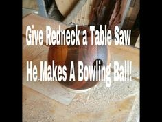 Make a Bowling Ball with a Table Saw!