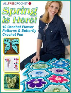Spring is Here! 10 Free Crochet Flower Patterns and Butterfly Fun - Grab a hook and some brightly colored yarn and make some crochet flower patterns. Let's have some butterfly crochet fun, too with this DIY eBook.