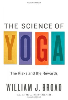 The Science of Yoga: The Risks and the Rewards by William J Broad #Yoga #William_J_Broad