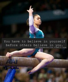 You have to believe in yourself before others believe in you.