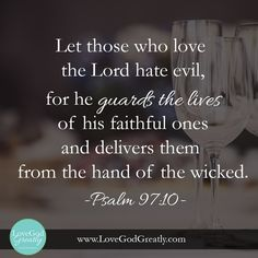 "#EstherBibleStudy Week 8 Memory Verse: Psalms 97:10 ""Let those who love the Lord hate evil, for he guards the lives of his faithful ones and delivers them from the hand of the wicked."""