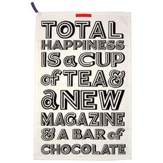 "<3 this emma bridgewater tea towel! ""total happiness is a cup of tea & a new magazine & a bar of chocolate"""