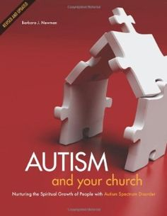 Autism and Your Church: Nurturing the Spiritual Growth of People with Autism Spectrum Disorder