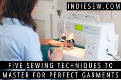 Five Sewing Techniques to Master for Perfect Garments | Indiesew.com