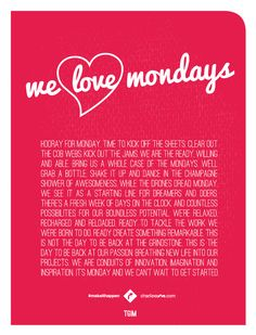 We love Mondays. Monday is a starting line for dreamers and doers. There's a fresh week of days on the clock. And countless possibilities for our boundless potential. This is not the day to be back at the grindstone. This is the day to be back at our passion. It's Monday. And we can't wait to get started. #makeithappen