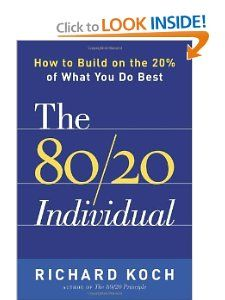 """The 80/20 Individual: How to Build on the 20% of What You do Best"" by Richard Koch"