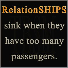 RelationSHIPS sink when they have too many passengers.